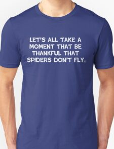 Let's take a moment to be thankful that spiders don't fly T-Shirt