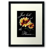 Look at the Flowers Framed Print