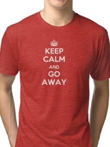 Keep Calm and Go Away Tri-blend T-Shirt