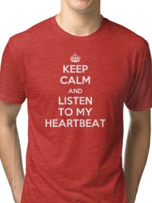 Keep Calm and Listen to My Heartbeat Tri-blend T-Shirt