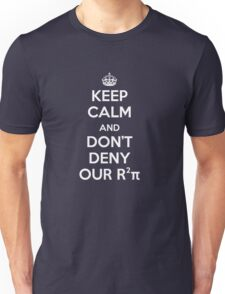 Keep Calm and Don't Deny Our R Squared Pi Unisex T-Shirt