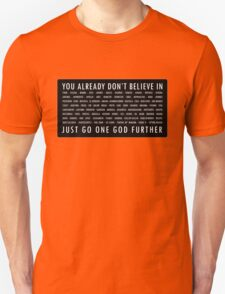 You already dont believe.... Unisex T-Shirt