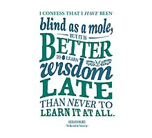 Sherlock Holmes novel quote – better late Photographic Print
