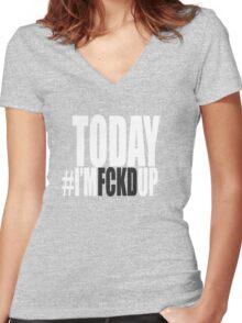 Today I'm FCKD Up (light) Women's Fitted V-Neck T-Shirt