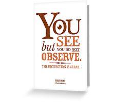 Sherlock Holmes novel quote – you see Greeting Card
