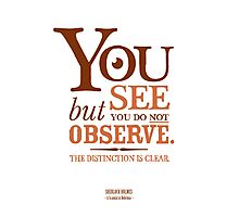 Sherlock Holmes novel quote – you see Photographic Print