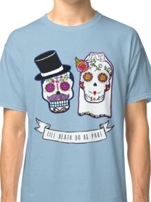 Till Death Do Us Part Classic T-Shirt
