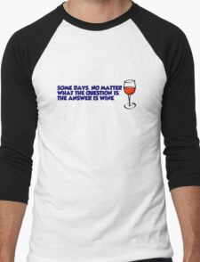 Some days, no matter what the question is, the answer is wine Men's Baseball ¾ T-Shirt