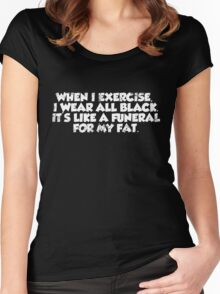When I exercise, I wear all black. It's like a funeral for my fat. Women's Fitted Scoop T-Shirt
