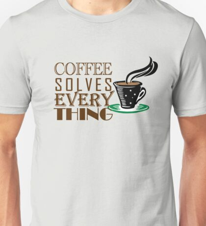 Coffee solves everything Unisex T-Shirt