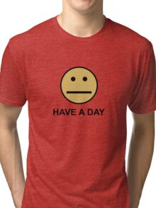 Have a day Tri-blend T-Shirt
