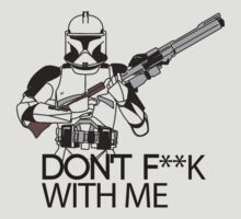 Star Wars Trooper - DON'T F**K WITH ME by liarsclothing