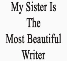 My Sister Is The Most Beautiful Writer  by supernova23