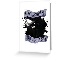 The Wolves are Hungry Greeting Card