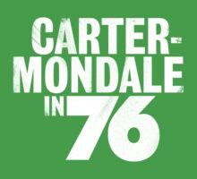 Vote for Carter/Mondale in 76! by itsmerocky