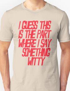 I'm Not Witty Unisex T-Shirt