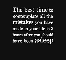 The best time to contemplate all the mistakes you have made in your life is 3 hours after you should have been asleep T-Shirt