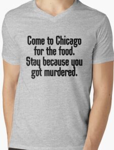 Come to Chicago for the food Stay because you got murdered Mens V-Neck T-Shirt