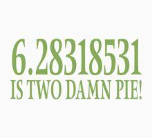 6.28318531 IS TWO DAMN PIE! by SlubberBub