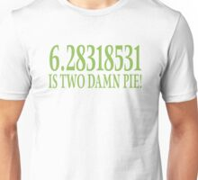 6.28318531 IS TWO DAMN PIE! Unisex T-Shirt