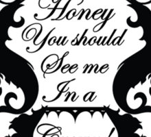 Honey, you should see me in a crown.  Sticker