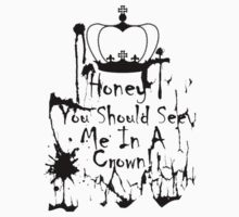 Honey, you should see me in a crown. 2 T-Shirt