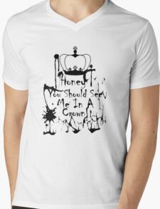 Honey, you should see me in a crown. 2 Mens V-Neck T-Shirt