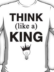 Think like a King T-Shirt