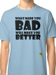 What made you Bad (Black) Classic T-Shirt