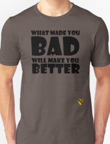 What made you Bad (Black) Unisex T-Shirt