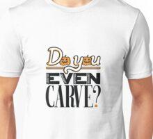 Do You Even Carve Unisex T-Shirt
