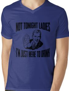 Not Tonight Ladies I'm Just Here To Drink Mens V-Neck T-Shirt