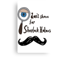 I don't shave for sherlock! Canvas Print