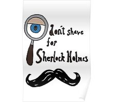 I don't shave for sherlock! Poster