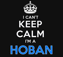 I can't keep calm. I'm a HOBAN T-Shirt