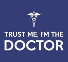 Trust me, I'm the Doctor by Raven Montoya