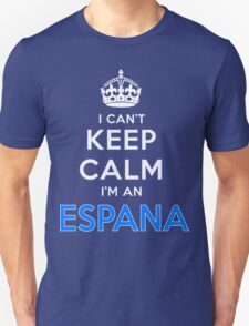 I can't keep calm. I'm an ESPANA T-Shirt