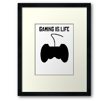 Gaming Is Life Framed Print