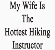 My Wife Is The Hottest Hiking Instructor  by supernova23