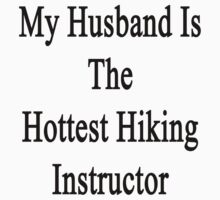 My Husband Is The Hottest Hiking Instructor  by supernova23