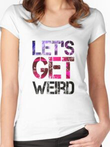 Let's Get Weird Women's Fitted Scoop T-Shirt