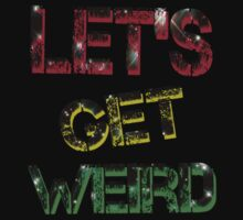 Let's Get Weird by seazerka