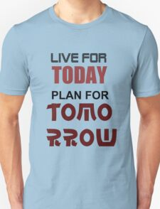 Live For Today Plan For Tomorrow T-Shirt