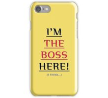 i'm the boss here! iPhone Case/Skin