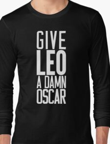Give LEO A Damn Oscar [White Ink] Long Sleeve T-Shirt
