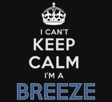 I can't keep calm. I'm a BREEZE by kin-and-ken