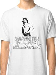 NOBODY DOUBTS EL DANDY Classic T-Shirt