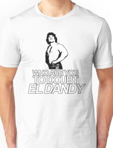 NOBODY DOUBTS EL DANDY Unisex T-Shirt