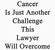 Cancer Is Just Another Challenge This Lawyer Will Overcome  by supernova23