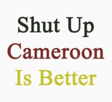 Shut Up Cameroon Is Better  by supernova23